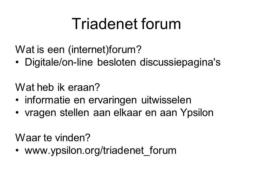 Triadenet forum Wat is een (internet)forum? Digitale/on-line besloten discussiepagina's Wat heb ik eraan? informatie en ervaringen uitwisselen vragen