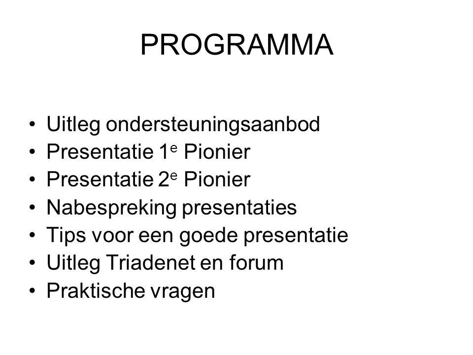 PROGRAMMA Uitleg ondersteuningsaanbod Presentatie 1 e Pionier Presentatie 2 e Pionier Nabespreking presentaties Tips voor een goede presentatie Uitleg