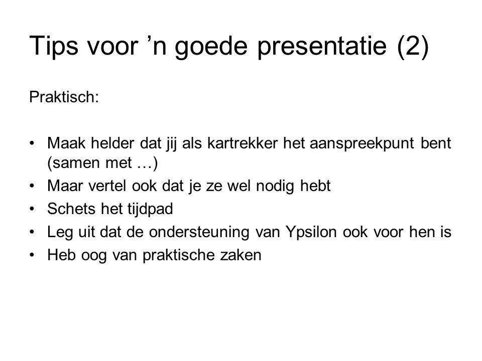 Tips voor 'n goede presentatie (2) Praktisch: Maak helder dat jij als kartrekker het aanspreekpunt bent (samen met …) Maar vertel ook dat je ze wel no