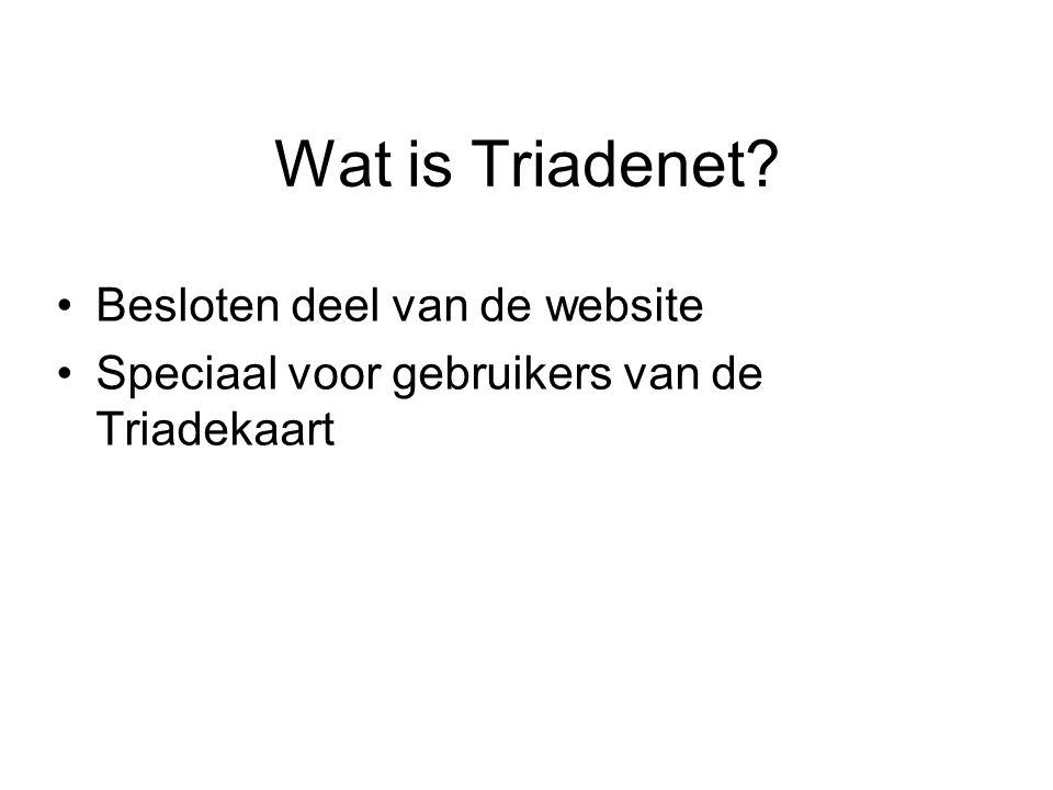 Wat is Triadenet? Besloten deel van de website Speciaal voor gebruikers van de Triadekaart