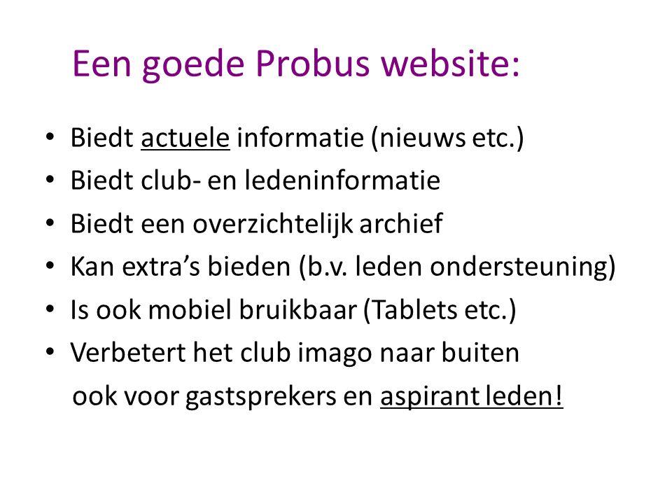 Een goede Probus website: Biedt actuele informatie (nieuws etc.) Biedt club- en ledeninformatie Biedt een overzichtelijk archief Kan extra's bieden (b.v.
