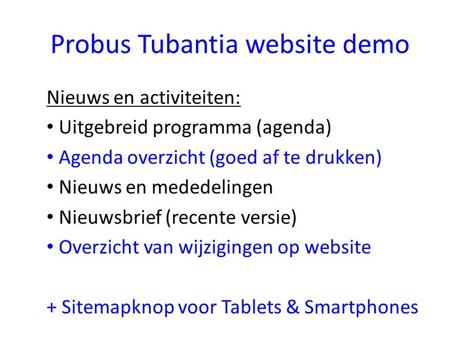 Probus Tubantia website demo Nieuws en activiteiten: Uitgebreid programma (agenda) Agenda overzicht (goed af te drukken) Nieuws en mededelingen Nieuwsbrief (recente versie) Overzicht van wijzigingen op website + Sitemapknop voor Tablets & Smartphones