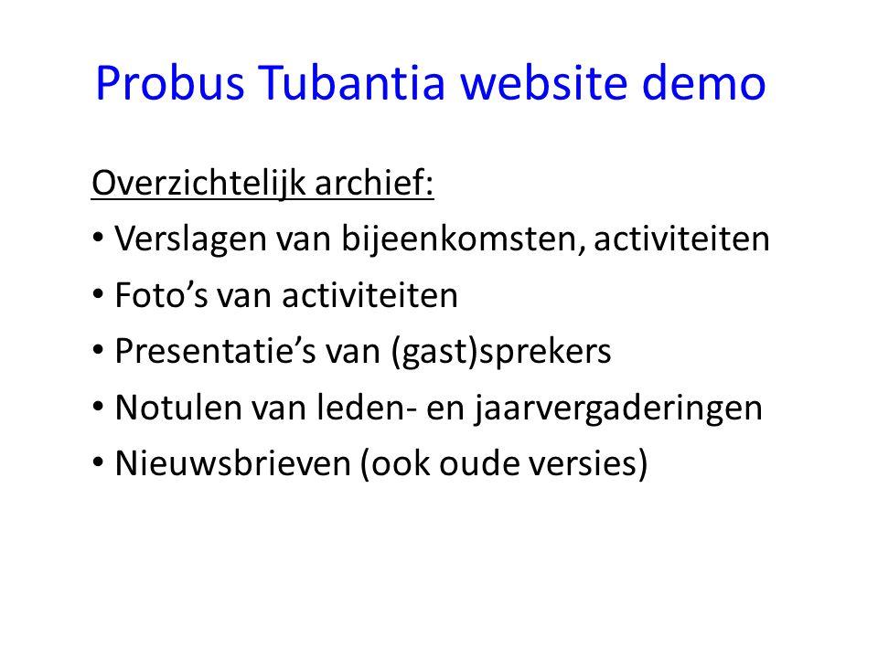 Probus Tubantia website demo Overzichtelijk archief: Verslagen van bijeenkomsten, activiteiten Foto's van activiteiten Presentatie's van (gast)sprekers Notulen van leden- en jaarvergaderingen Nieuwsbrieven (ook oude versies)