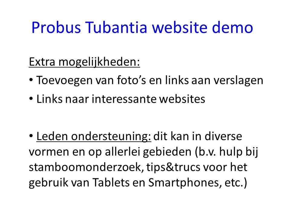 Probus Tubantia website demo Extra mogelijkheden: Toevoegen van foto's en links aan verslagen Links naar interessante websites Leden ondersteuning: dit kan in diverse vormen en op allerlei gebieden (b.v.