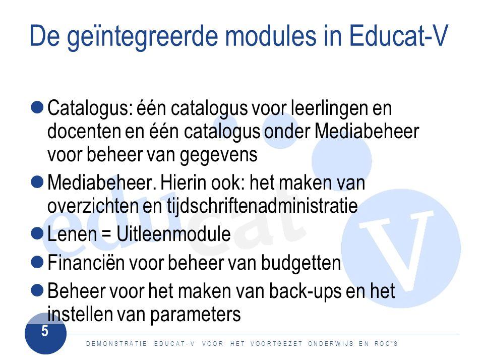 D E M O N S T R A T I E E D U C A T - V V O O R H E T V O O R T G E Z E T O N D E R W I J S E N R O C ' S 5 De geïntegreerde modules in Educat-V Catal