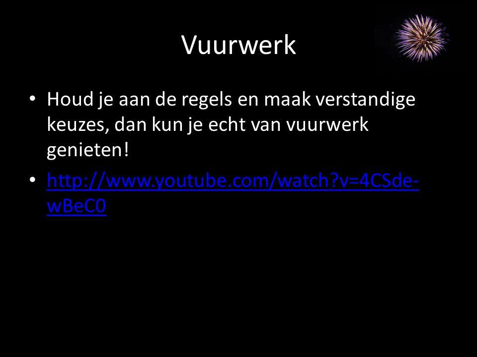 Vuurwerk Houd je aan de regels en maak verstandige keuzes, dan kun je echt van vuurwerk genieten! http://www.youtube.com/watch?v=4CSde- wBeC0 http://w