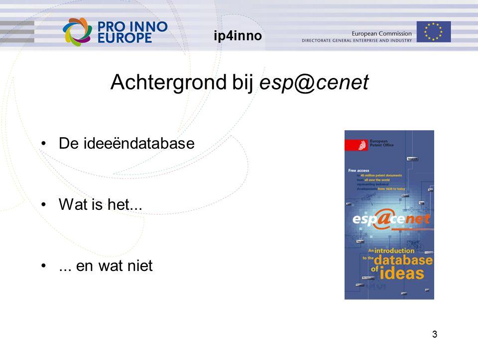 ip4inno 3 Achtergrond bij esp@cenet De ideeëndatabase Wat is het...... en wat niet
