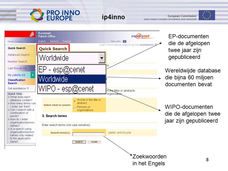 8 EP-documenten die de afgelopen twee jaar zijn gepubliceerd Zoekwoorden in het Engels Wereldwijde database die bijna 60 miljoen documenten bevat WIPO-documenten die de afgelopen twee jaar zijn gepubliceerd