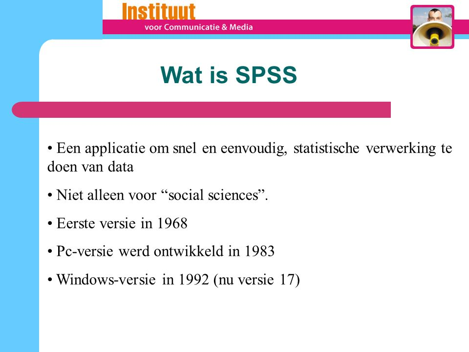 Wat is/kan SPSS gegevensinvoer manueel vanuit SPSS-bestanden of Data Entry vanuit andere toepassingen zoals Excel en Access gegevensverwerkings beschrijvende statistiek statistische analyse (toetsen, kruistabellen, regressie- en variantie-analyse,…) gegevenspresentatie grafieken, …
