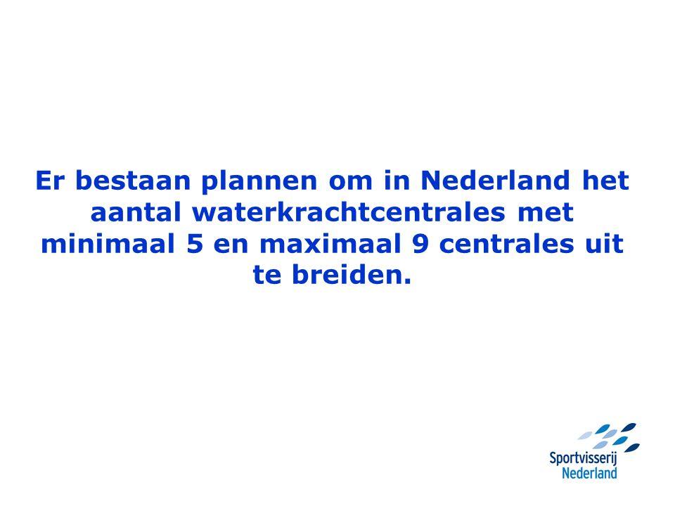 Er bestaan plannen om in Nederland het aantal waterkrachtcentrales met minimaal 5 en maximaal 9 centrales uit te breiden.