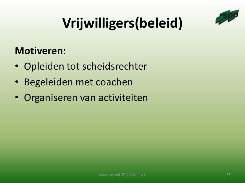 Vrijwilligers(beleid) Motiveren: Opleiden tot scheidsrechter Begeleiden met coachen Organiseren van activiteiten ouder-avond SDO Veldhoven36