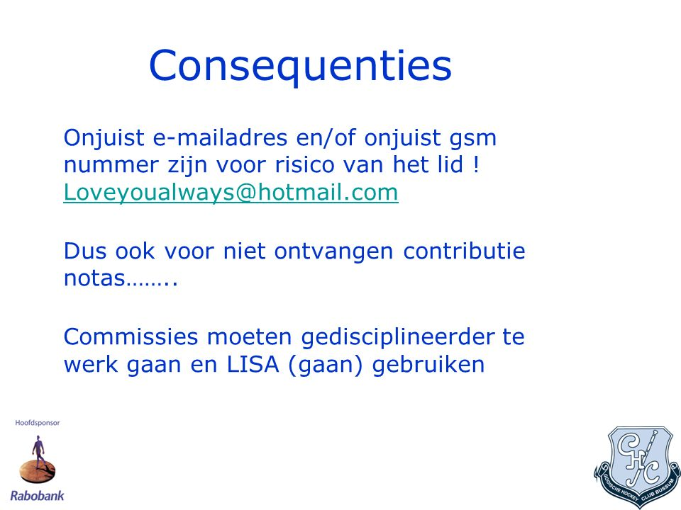 Gooische en LISA Contributie nota's /Factuuradministratie Commerciële zaken /Website beheer dmv webmasters / Planbord / Afgelastingen / Scheidsrechters /Bulk email functies etc.