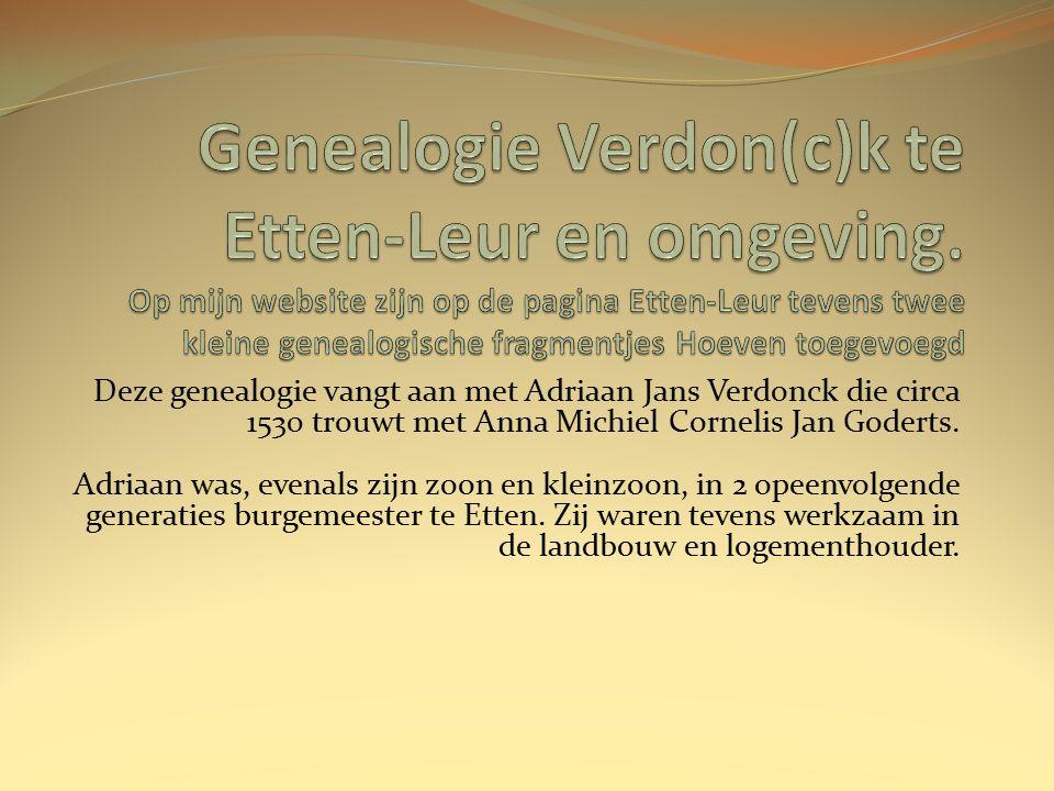 Deze genealogie vangt aan met Adriaan Jans Verdonck die circa 1530 trouwt met Anna Michiel Cornelis Jan Goderts.