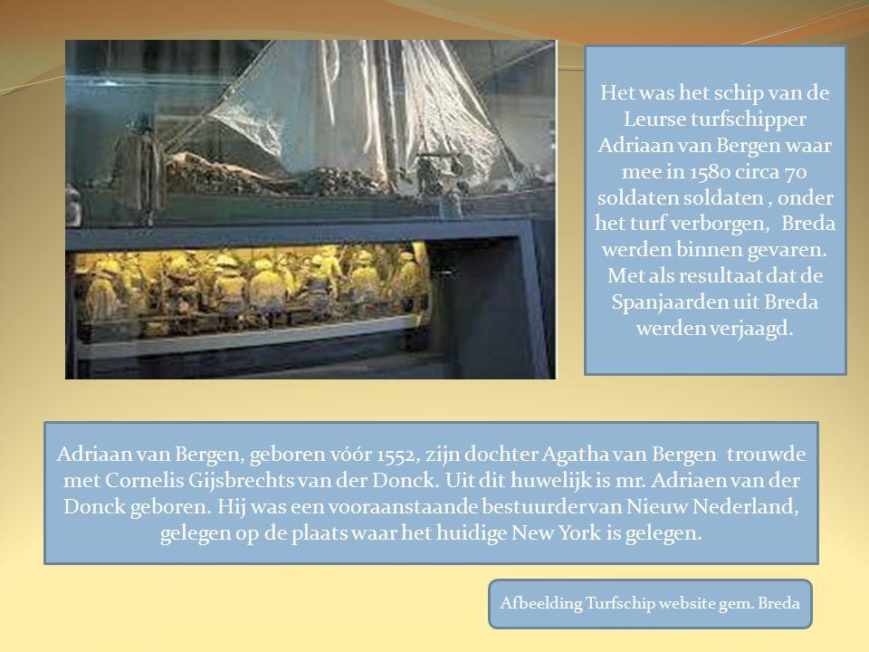 Het was het schip van de Leurse turfschipper Adriaan van Bergen waar mee in 1580 circa 70 soldaten soldaten, onder het turf verborgen, Breda werden binnen gevaren.