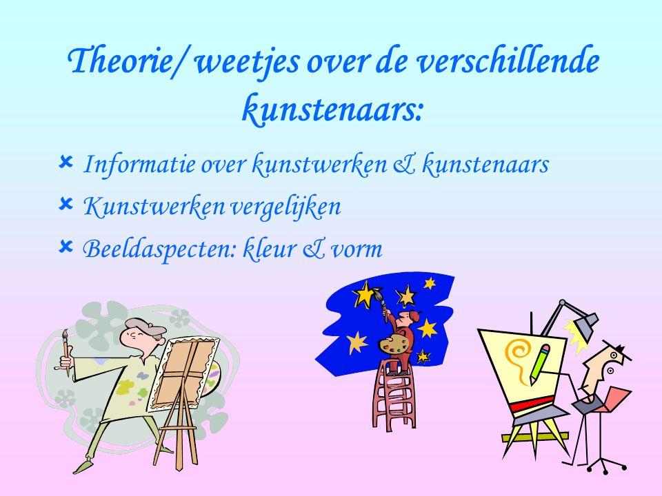 Theorie/ weetjes over de verschillende kunstenaars:  Informatie over kunstwerken & kunstenaars  Kunstwerken vergelijken  Beeldaspecten: kleur & vorm
