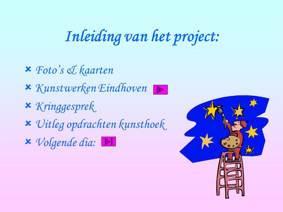 Inleiding van het project:  Foto's & kaarten  Kunstwerken Eindhoven  Kringgesprek  Uitleg opdrachten kunsthoek  Volgende dia: