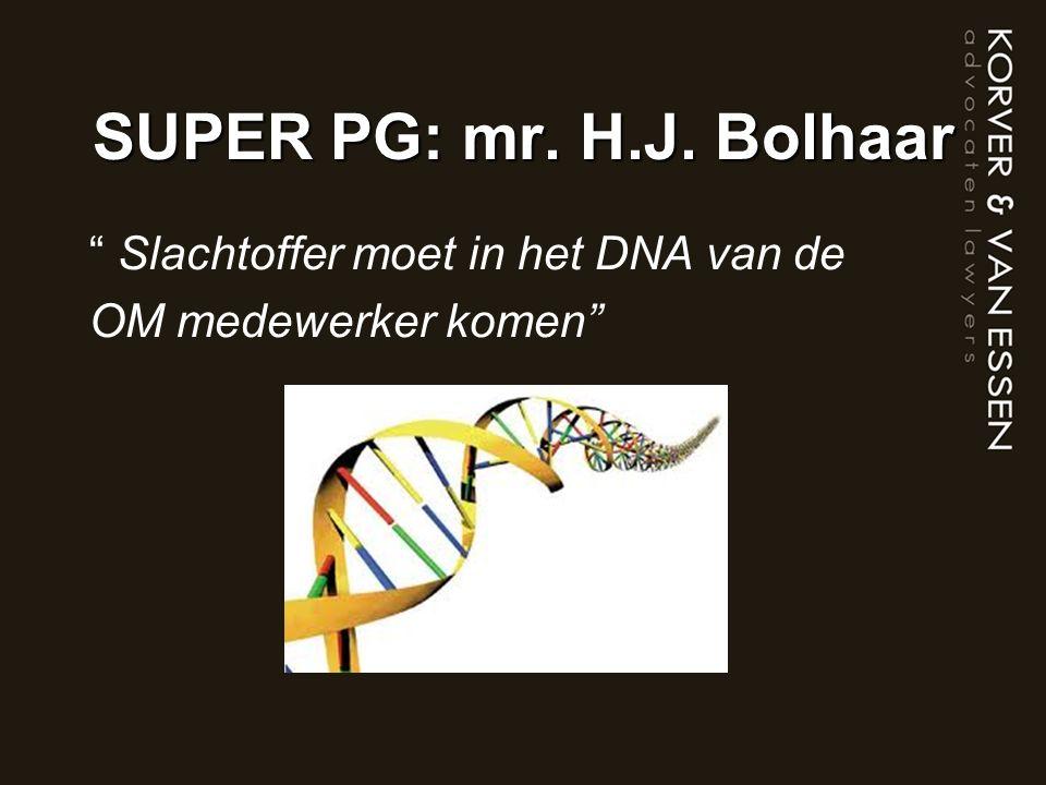 SUPER PG: mr. H.J. Bolhaar Slachtoffer moet in het DNA van de OM medewerker komen