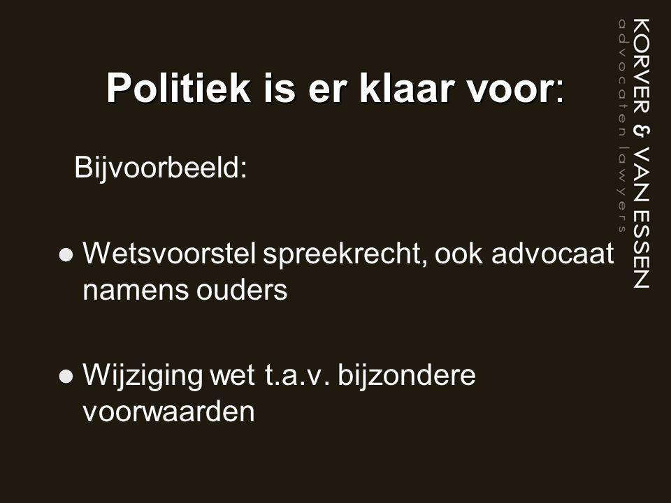Politiek is er klaar voor: Bijvoorbeeld: Wetsvoorstel spreekrecht, ook advocaat namens ouders Wijziging wet t.a.v.