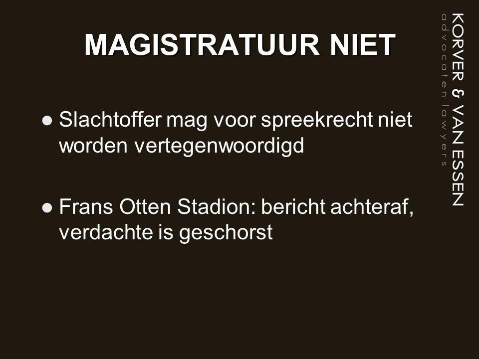 MAGISTRATUUR NIET Slachtoffer mag voor spreekrecht niet worden vertegenwoordigd Frans Otten Stadion: bericht achteraf, verdachte is geschorst
