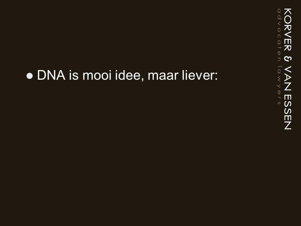 DNA is mooi idee, maar liever: