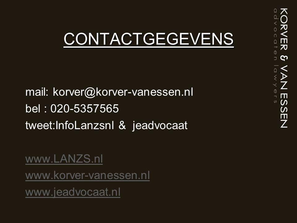 CONTACTGEGEVENS mail: korver@korver-vanessen.nl bel : 020-5357565 tweet:InfoLanzsnl & jeadvocaat www.LANZS.nl www.korver-vanessen.nl www.jeadvocaat.nl