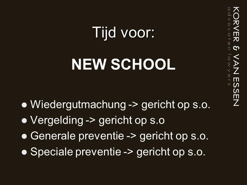 Tijd voor: NEW SCHOOL Wiedergutmachung -> gericht op s.o.