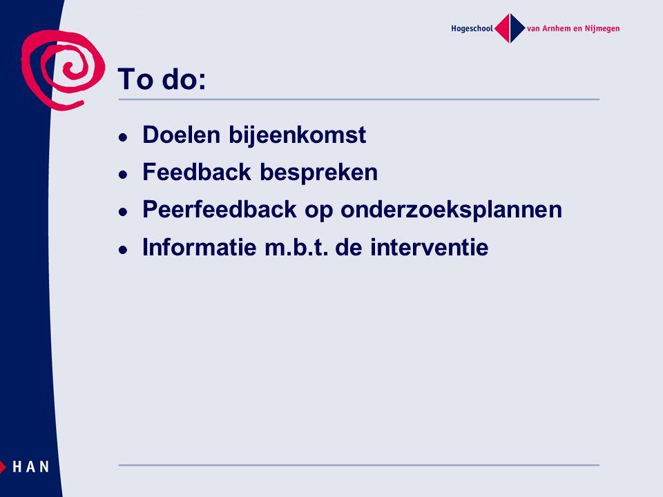 To do: Doelen bijeenkomst Feedback bespreken Peerfeedback op onderzoeksplannen Informatie m.b.t.