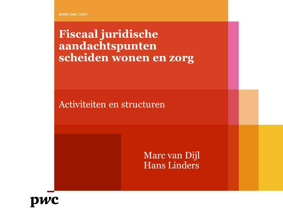 Fiscaal juridische aandachtspunten scheiden wonen en zorg Activiteiten en structuren Marc van Dijl Hans Linders www.pwc.com