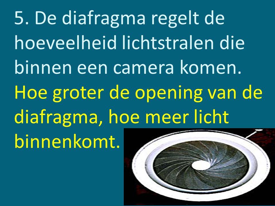 5. De diafragma regelt de hoeveelheid lichtstralen die binnen een camera komen. Hoe groter de opening van de diafragma, hoe meer licht binnenkomt.