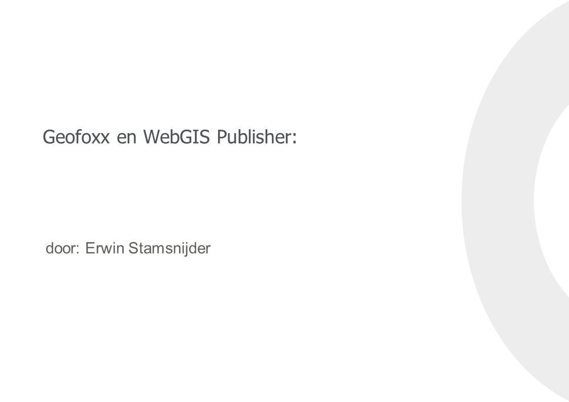 Geofoxx en WebGIS Publisher: door: Erwin Stamsnijder