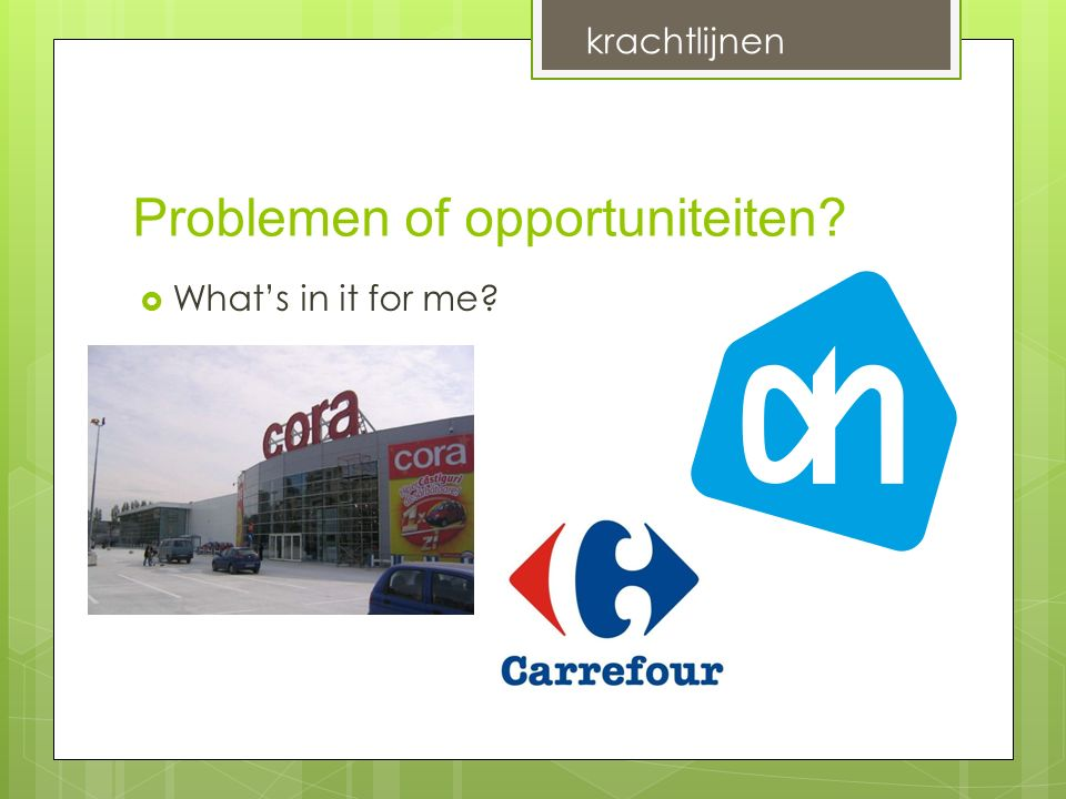 Problemen of opportuniteiten  What's in it for me krachtlijnen