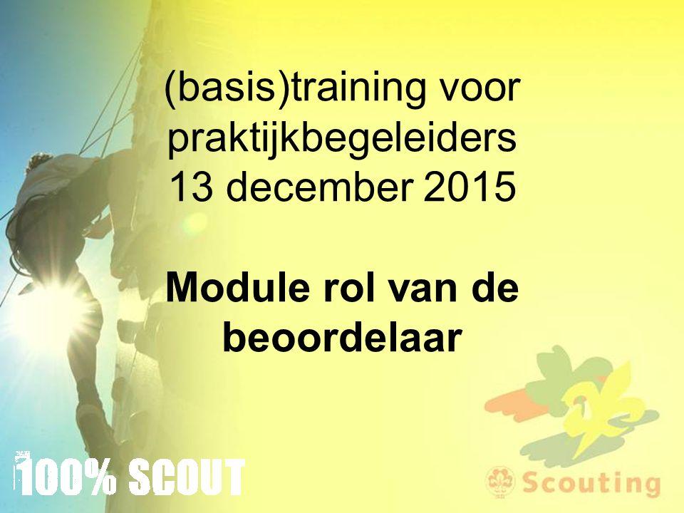 (basis)training voor praktijkbegeleiders 13 december 2015 Module rol van de beoordelaar