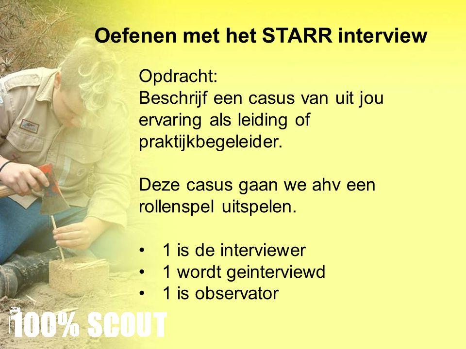 Oefenen met het STARR interview Opdracht: Beschrijf een casus van uit jou ervaring als leiding of praktijkbegeleider.