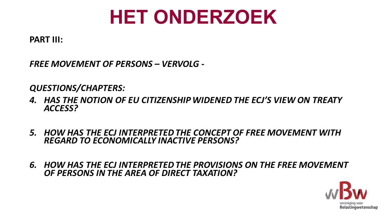 HET ONDERZOEK PART III: FREE MOVEMENT OF PERSONS – VERVOLG - QUESTIONS/CHAPTERS: 4.HAS THE NOTION OF EU CITIZENSHIP WIDENED THE ECJ'S VIEW ON TREATY ACCESS.