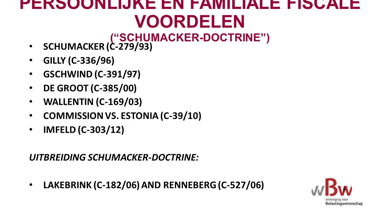 PERSOONLIJKE EN FAMILIALE FISCALE VOORDELEN ( SCHUMACKER-DOCTRINE ) SCHUMACKER (C-279/93) GILLY (C-336/96) GSCHWIND (C-391/97) DE GROOT (C-385/00) WALLENTIN (C-169/03) COMMISSION VS.