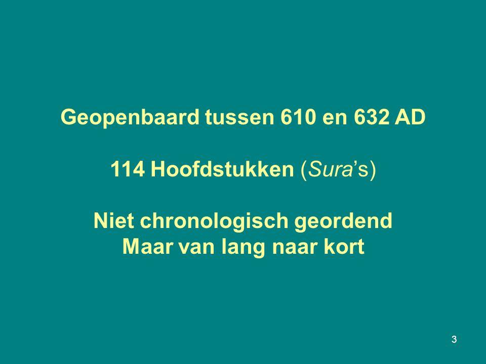 3 Geopenbaard tussen 610 en 632 AD 114 Hoofdstukken (Sura's) Niet chronologisch geordend Maar van lang naar kort