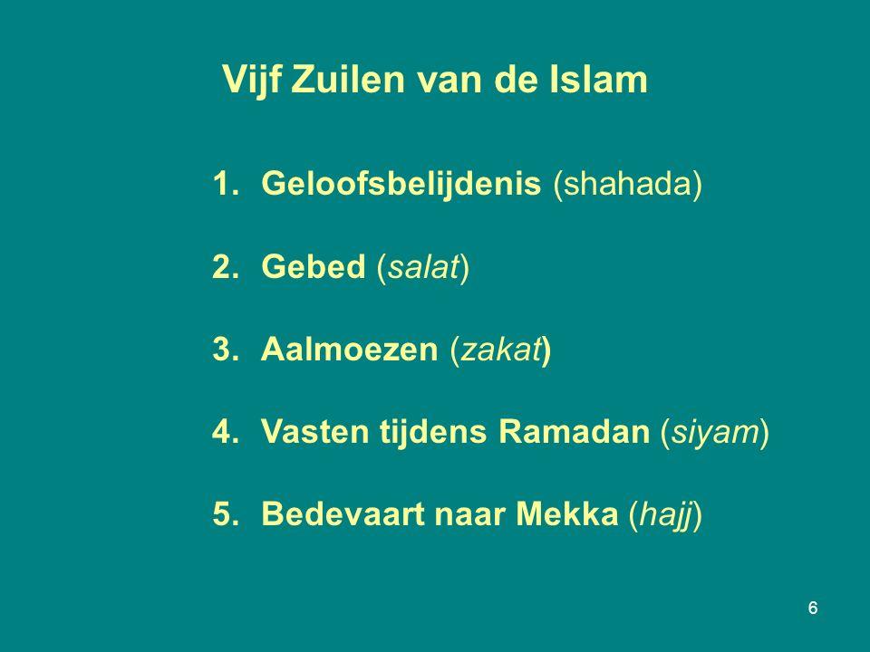 6 1.Geloofsbelijdenis (shahada) 2.Gebed (salat) 3.Aalmoezen (zakat) 4.Vasten tijdens Ramadan (siyam) 5.Bedevaart naar Mekka (hajj) Vijf Zuilen van de Islam