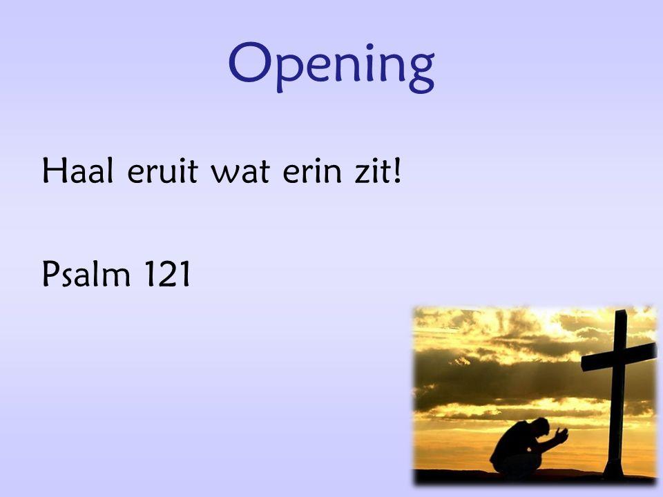 Opening Haal eruit wat erin zit! Psalm 121