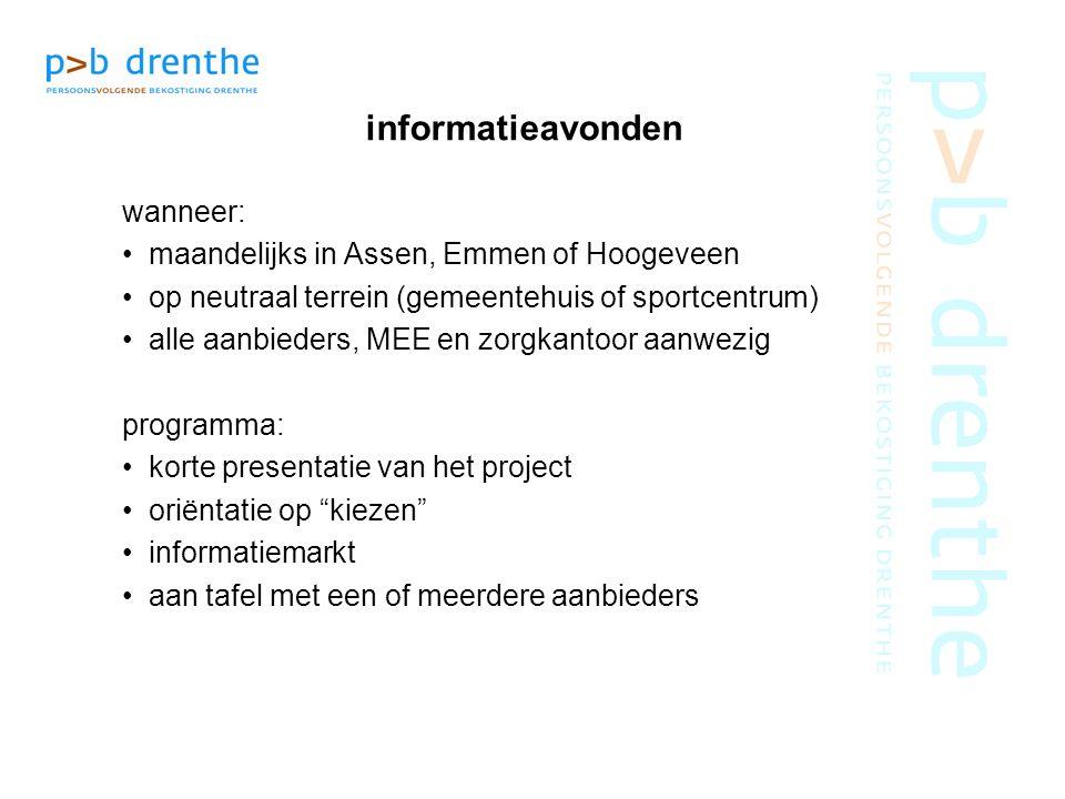 informatieavonden wanneer: maandelijks in Assen, Emmen of Hoogeveen op neutraal terrein (gemeentehuis of sportcentrum) alle aanbieders, MEE en zorgkan