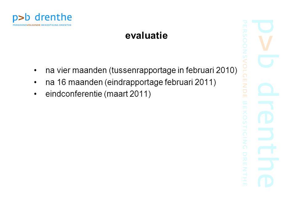 evaluatie na vier maanden (tussenrapportage in februari 2010) na 16 maanden (eindrapportage februari 2011) eindconferentie (maart 2011)