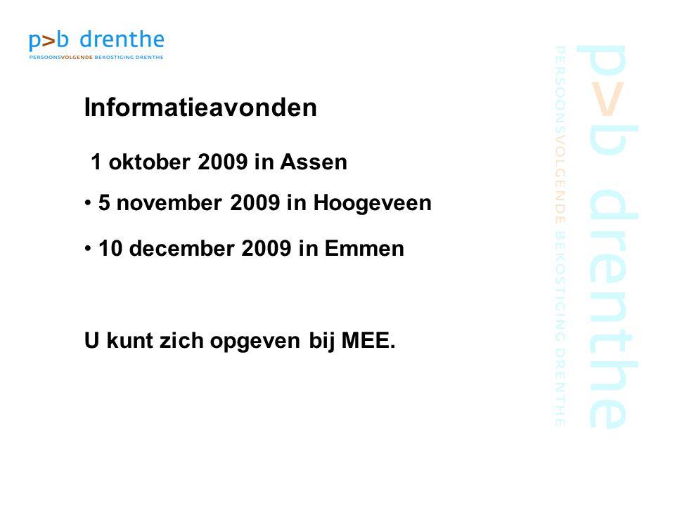 Informatieavonden 1 oktober 2009 in Assen 5 november 2009 in Hoogeveen 10 december 2009 in Emmen U kunt zich opgeven bij MEE.