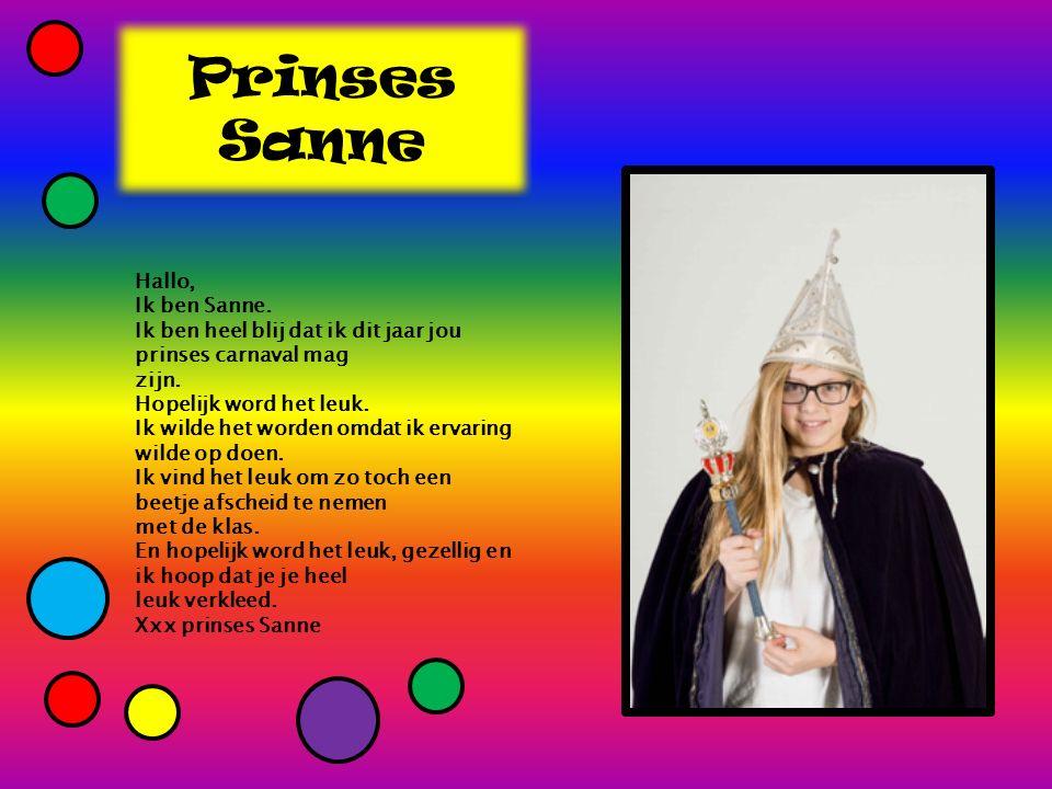 Prinses Sanne Hallo, Ik ben Sanne. Ik ben heel blij dat ik dit jaar jou prinses carnaval mag zijn.