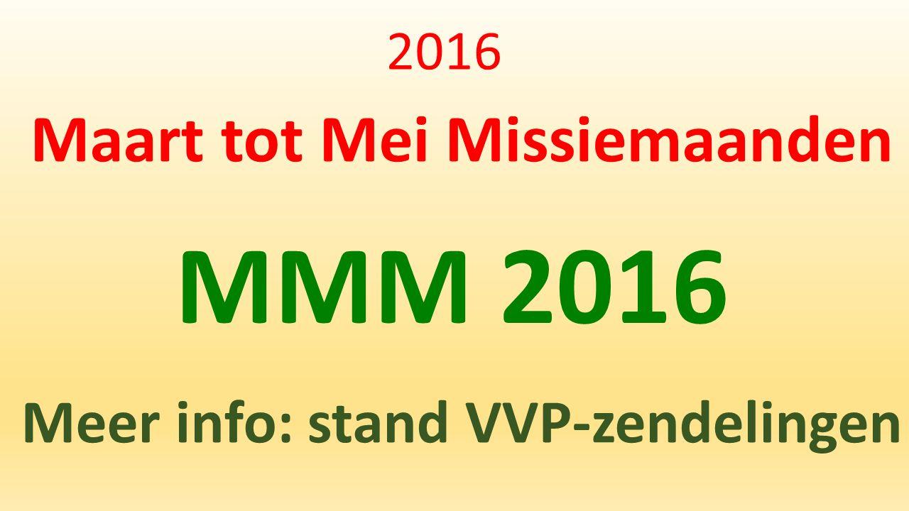 2016 Maart tot Mei Missiemaanden Meer info: stand VVP-zendelingen MMM 2016