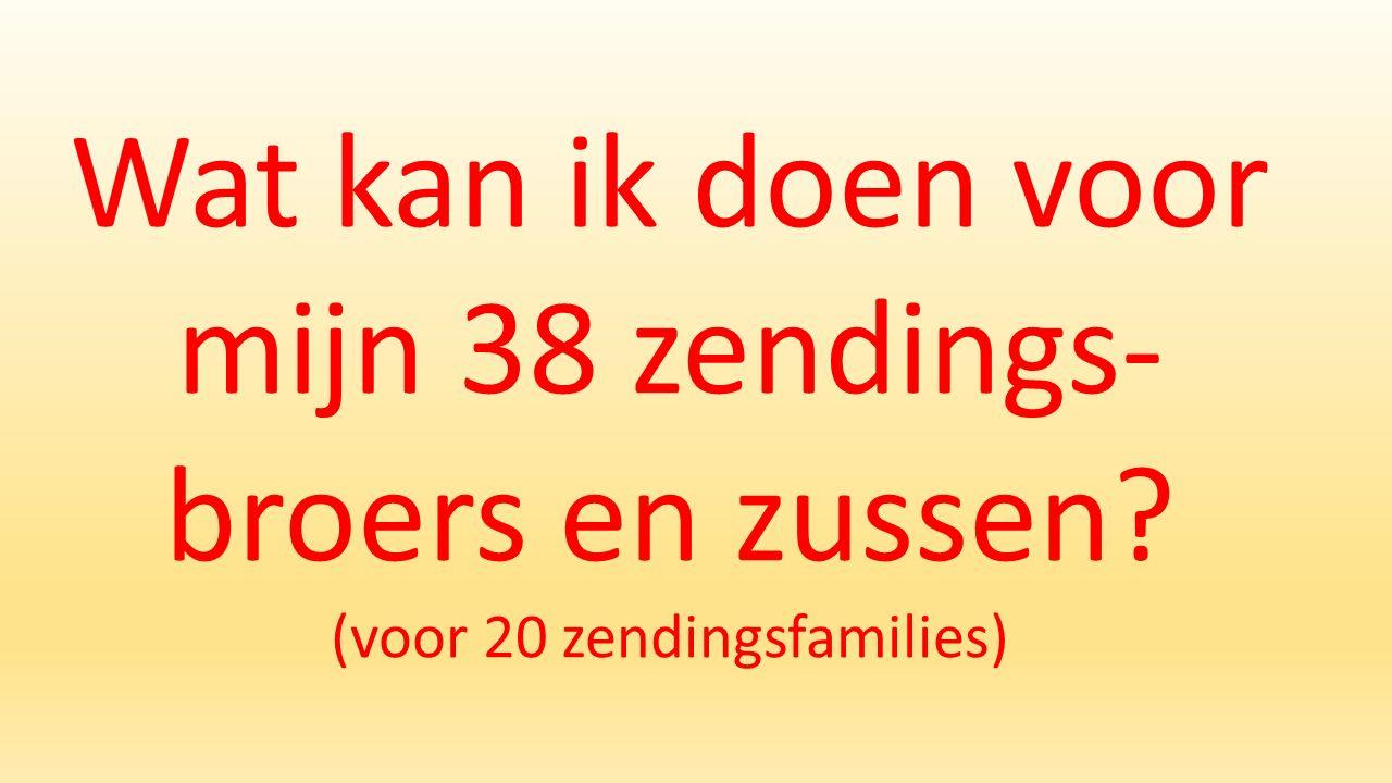 Wat kan ik doen voor mijn 38 zendings- broers en zussen (voor 20 zendingsfamilies)