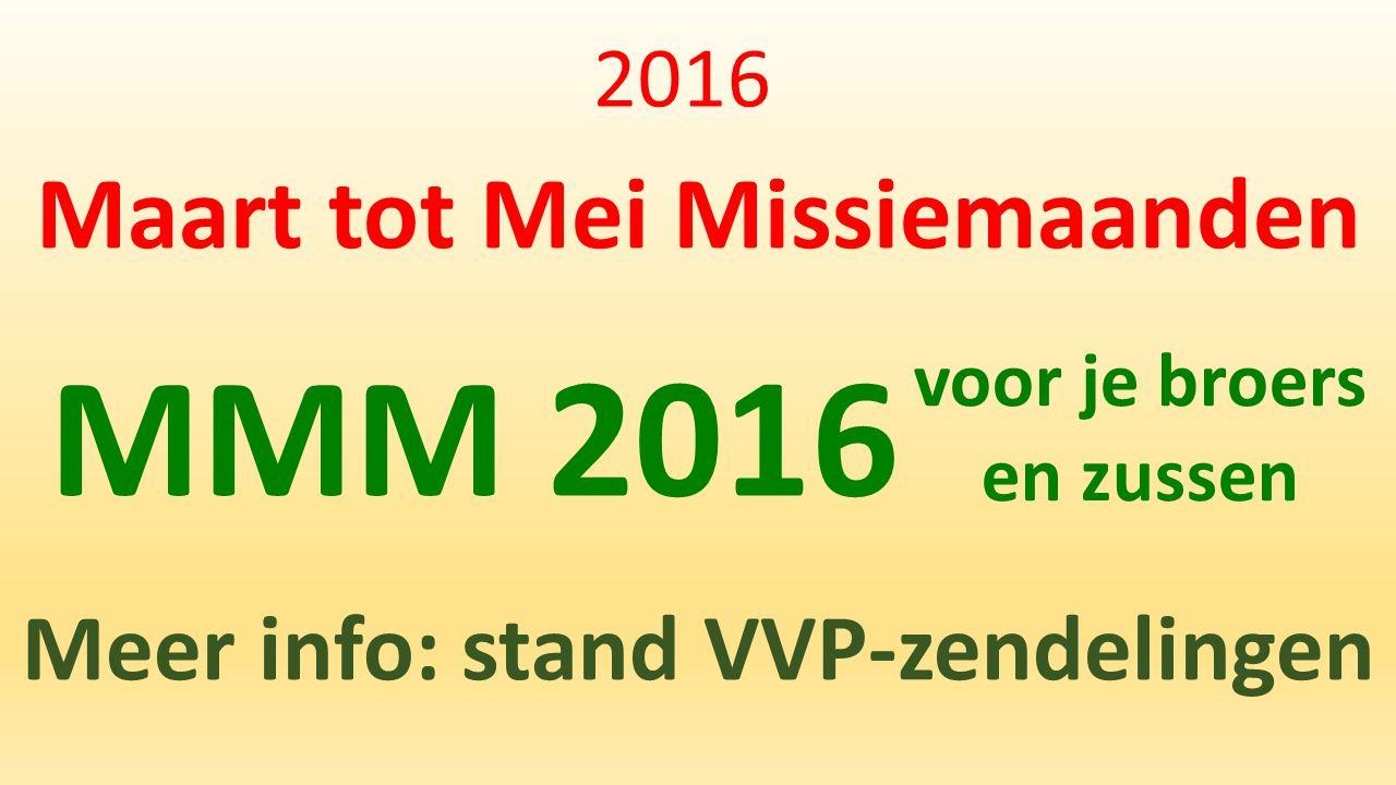 2016 Maart tot Mei Missiemaanden Meer info: stand VVP-zendelingen MMM 2016 voor je broers en zussen