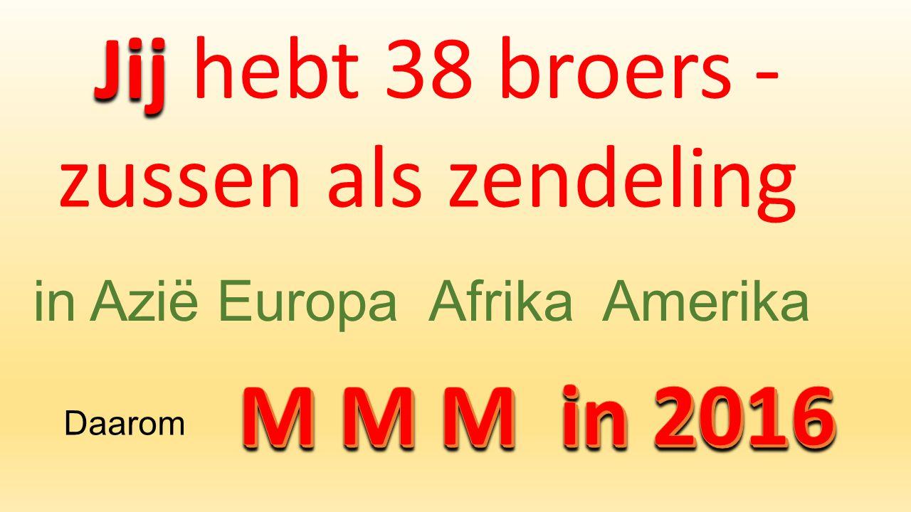Jij Jij hebt 38 broers - zussen als zendeling in Azië Europa Afrika Amerika Daarom