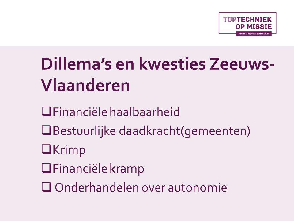 Dillema's en kwesties Zeeuws- Vlaanderen  Financiële haalbaarheid  Bestuurlijke daadkracht(gemeenten)  Krimp  Financiële kramp  Onderhandelen over autonomie