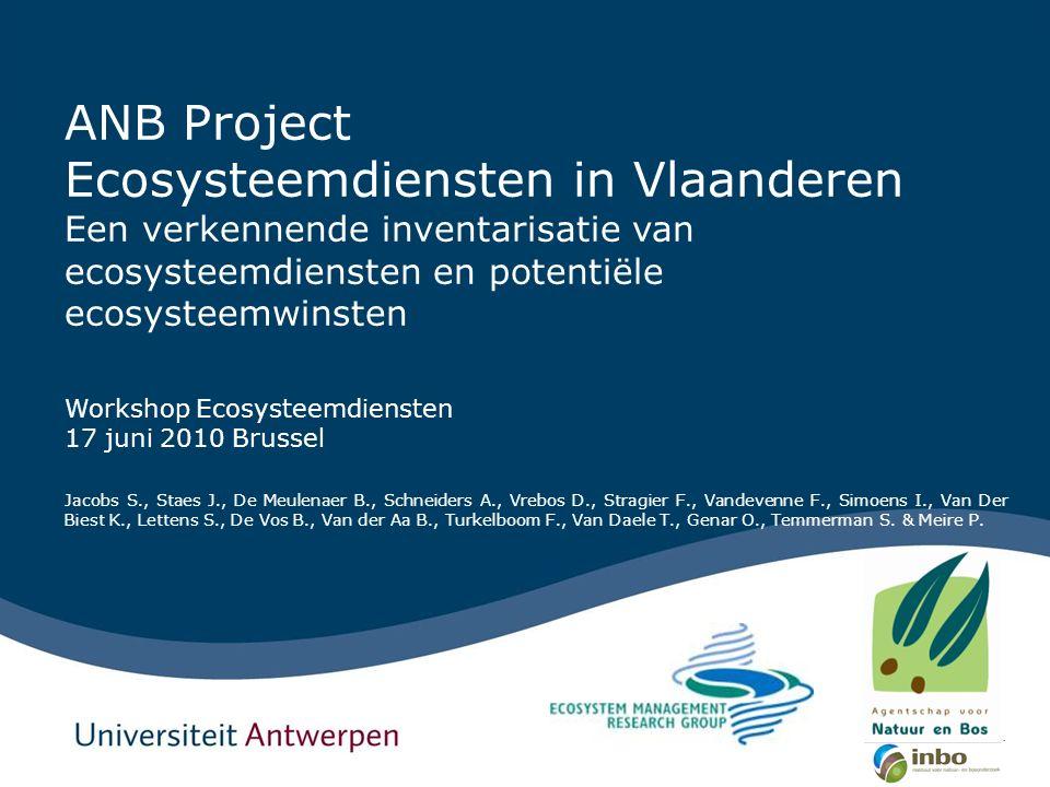 ANB Project Ecosysteemdiensten in Vlaanderen Een verkennende inventarisatie van ecosysteemdiensten en potentiële ecosysteemwinsten Workshop Ecosysteem