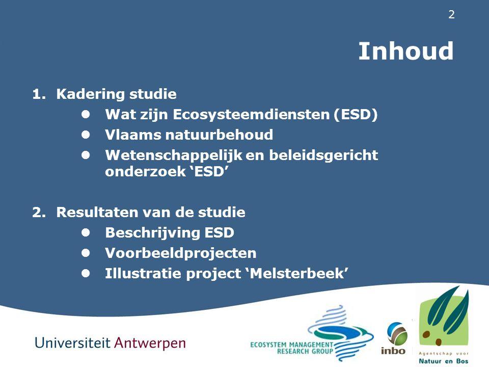 2 Inhoud 1.Kadering studie Wat zijn Ecosysteemdiensten (ESD) Vlaams natuurbehoud Wetenschappelijk en beleidsgericht onderzoek 'ESD' 2.Resultaten van d