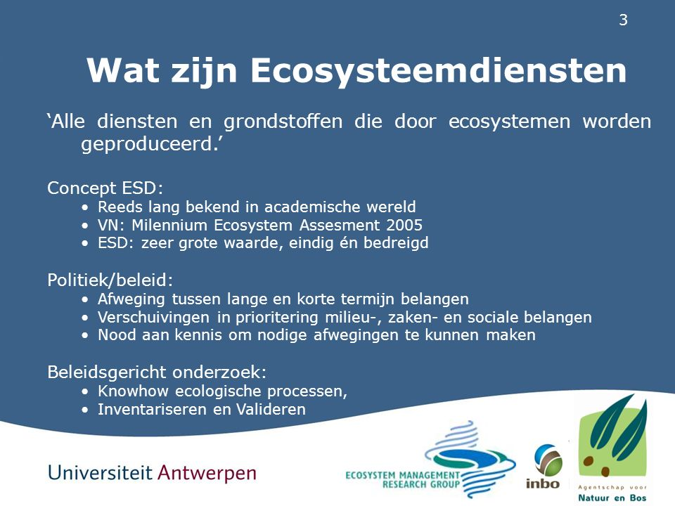 3 'Alle diensten en grondstoffen die door ecosystemen worden geproduceerd.' Concept ESD: Reeds lang bekend in academische wereld VN: Milennium Ecosyst